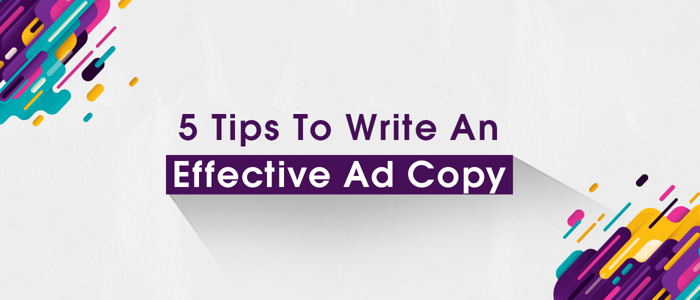 5 Tips To Write An Effective Ad Copy