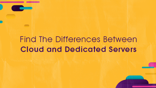 Find The Differences Between Cloud and Dedicated Servers