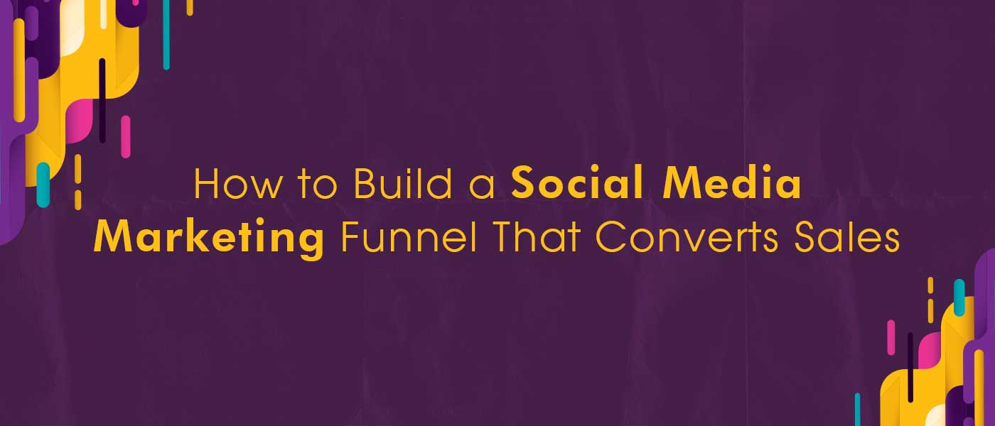 How to Build a Social Media Marketing Funnel That Converts Sales