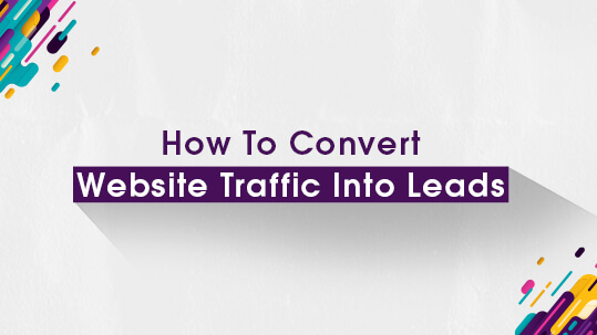 How To Convert Website Traffic Into Leads