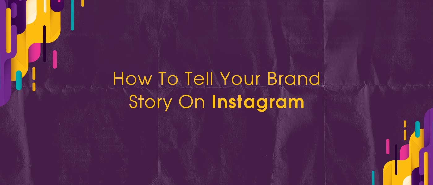 How To Tell Your Brand Story On Instagram