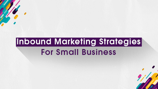 Inbound Marketing Strategies For Small Business