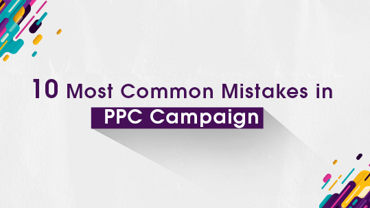10 Most Common Mistakes in PPC Campaign