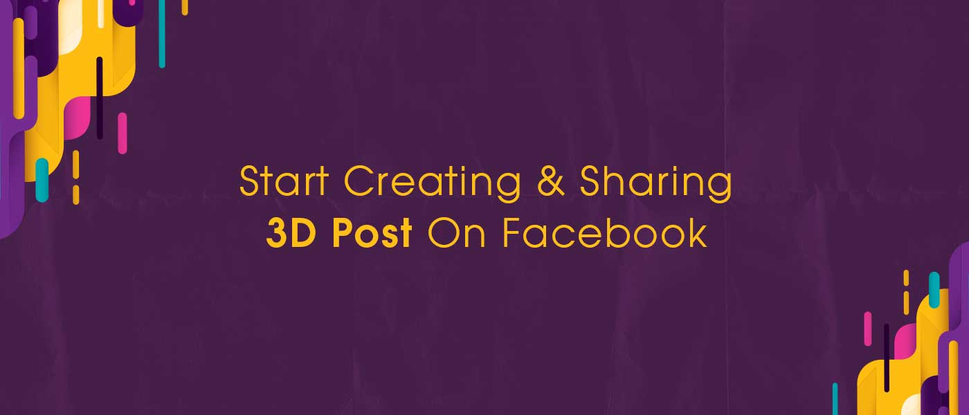 Start Creating & Sharing 3D Post On Facebook