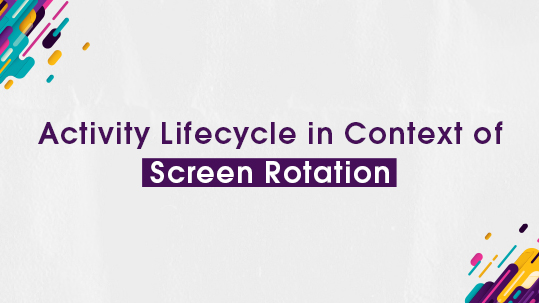 Activity Lifecycle in Context of Screen Rotation