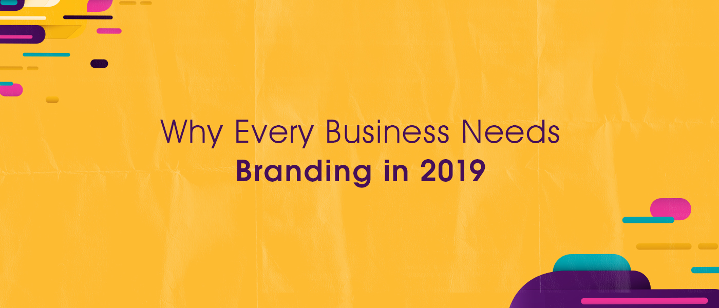 Why Every Business Needs Branding in 2019