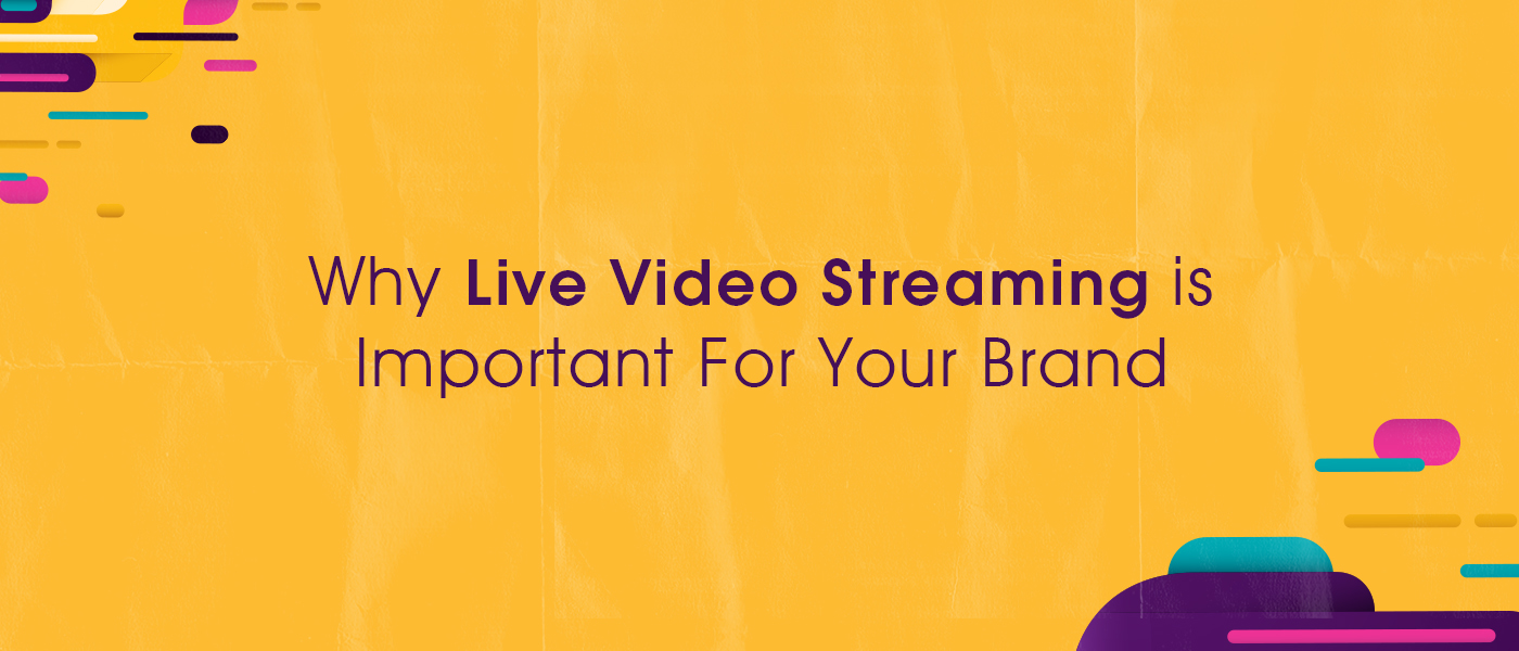 Why Live Video Streaming is Important For Your Brand