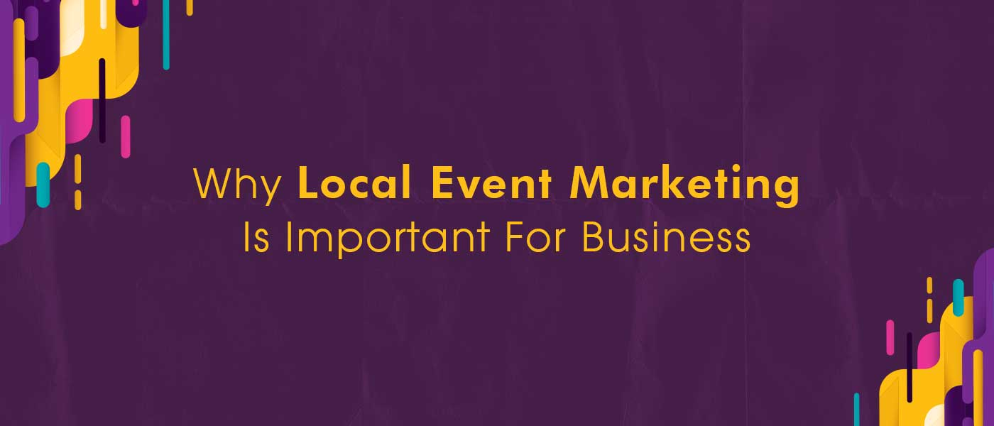Why Local Event Marketing Is Important For Business