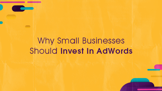 Why Small Businesses Should Invest In AdWords